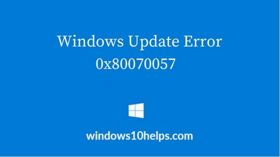 Windows Update Error 0x80070057 – How To Fix