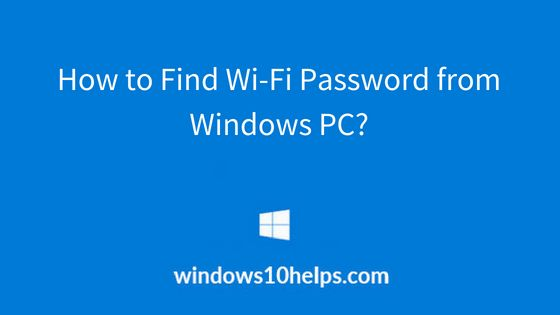 How To Find Wi-Fi Password On Windows 10?