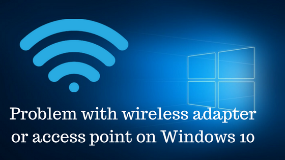 Problem With Wireless Adapter or Access Point on Windows 10